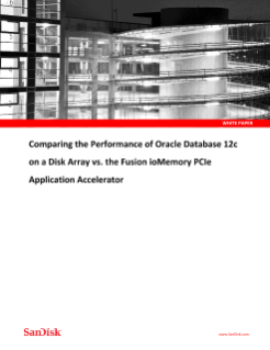 Comparing the Performance of Oracle Database 12c on a Disk Array vs. the Fusion ioMemory PCIe Application Accelerator , Oracle Database 12c on a Disk Array vs. Fusion ioMemory Storage