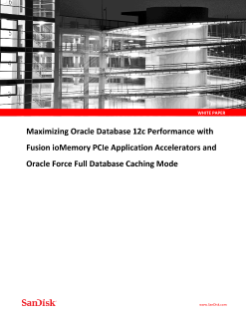 Maximizing Oracle Database 12c Performance with Fusion ioMemory PCIe Application Accelerators and Oracle Force Full Database Caching Mode