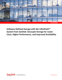 Software-Defined Storage with the InfiniFlash™ System from SanDisk: Decouple Storage for Lower Costs, Higher Performance, and Improved Availability, Software-Defined Storage with the InfiniFlash System from SanDisk: Decouple Storage for Lower Costs, Higher Performance, and Improved Availability